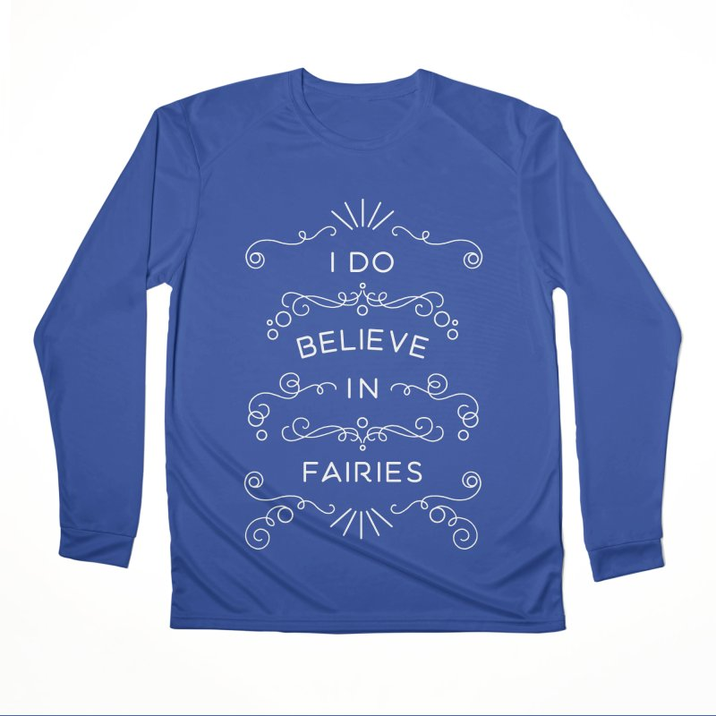 I Do Believe in Fairies Men's Performance Longsleeve T-Shirt by BumbleBess