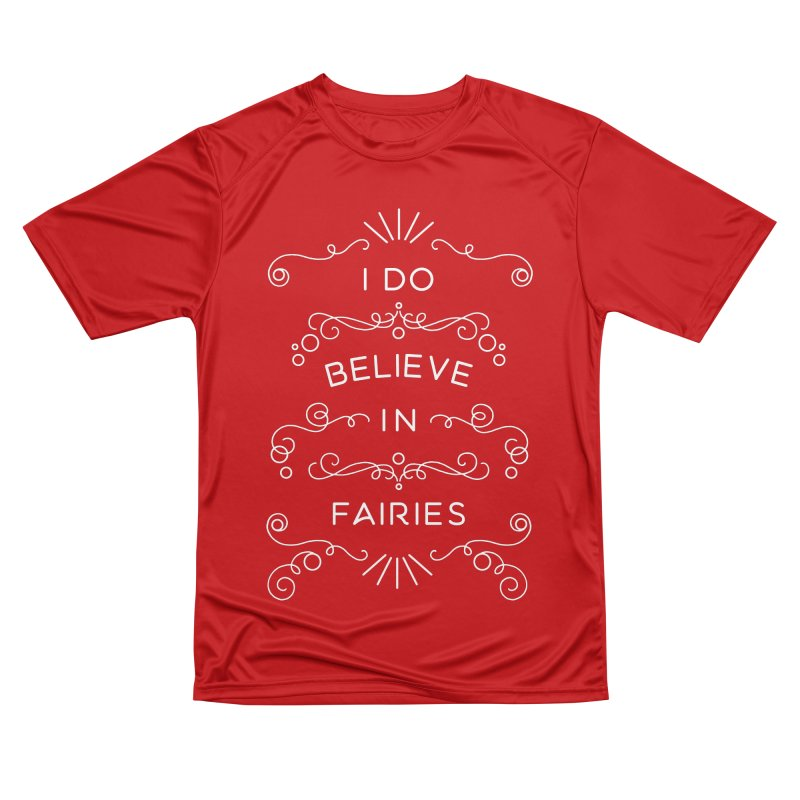 I Do Believe in Fairies Men's Performance T-Shirt by BumbleBess