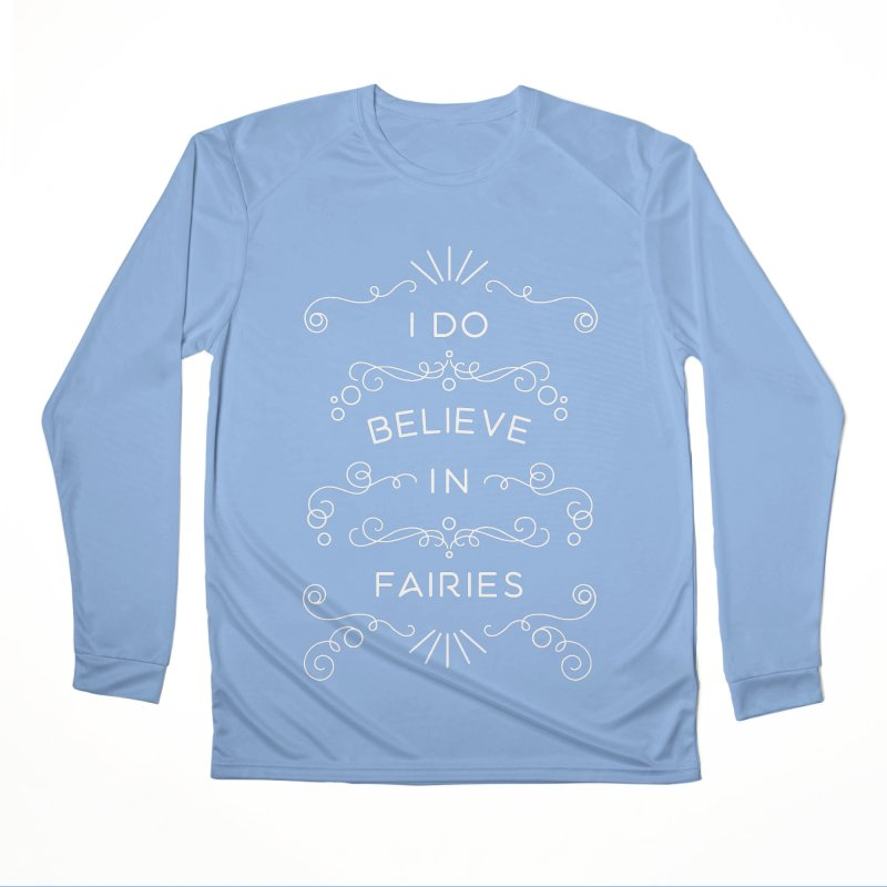 I Do Believe in Fairies Women's Performance Unisex Longsleeve T-Shirt by BumbleBess