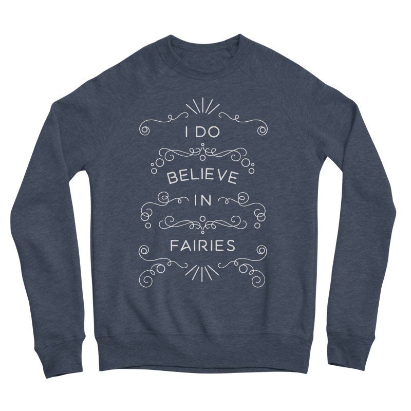 I Do Believe in Fairies Men's Sponge Fleece Sweatshirt by BumbleBess