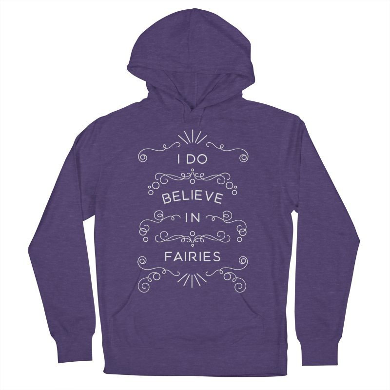 I Do Believe in Fairies Men's French Terry Pullover Hoody by BumbleBess