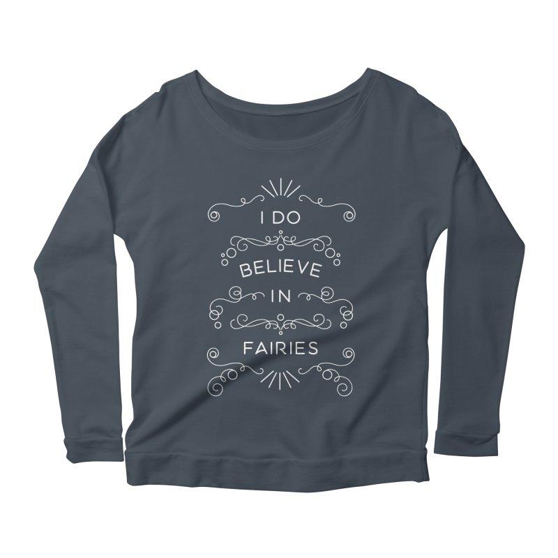 I Do Believe in Fairies Women's Scoop Neck Longsleeve T-Shirt by BumbleBess