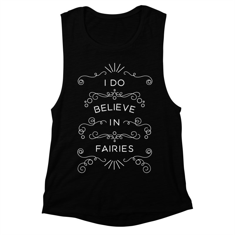 I Do Believe in Fairies Women's Muscle Tank by BumbleBess