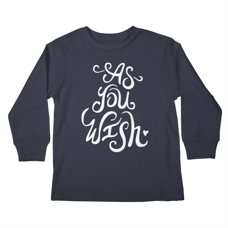 As You Wish Kids Longsleeve T-Shirt by BumbleBess