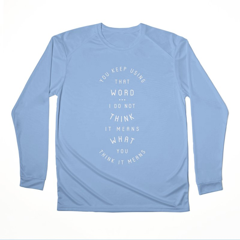 That Word Does Not Mean What You Think It Means Men's Longsleeve T-Shirt by BumbleBess