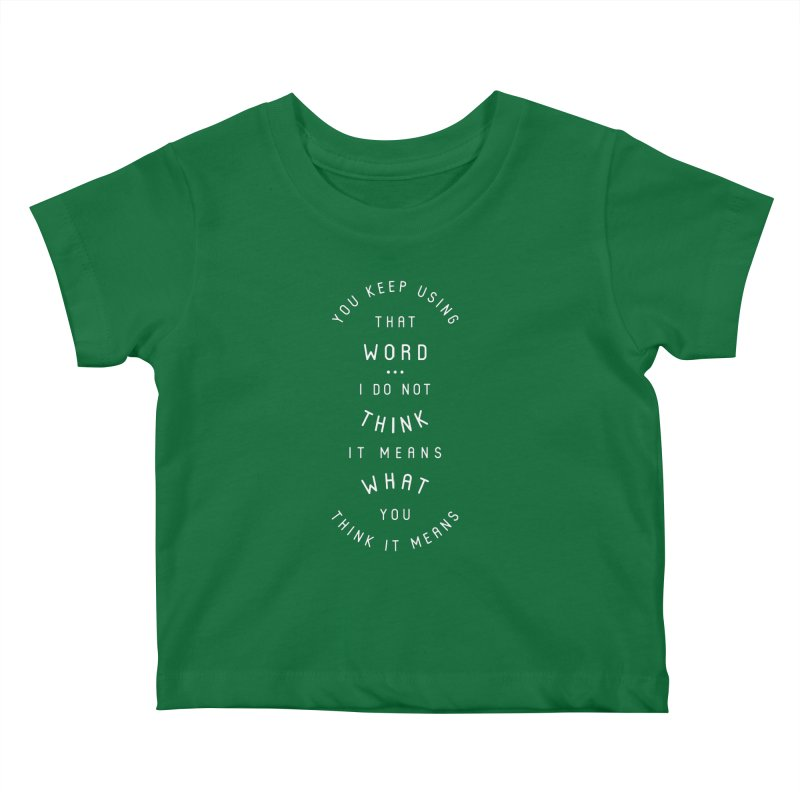 That Word Does Not Mean What You Think It Means Kids Baby T-Shirt by BumbleBess