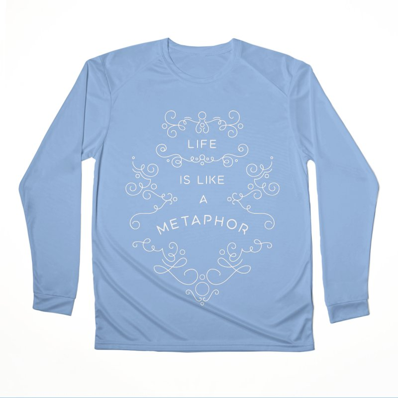 Life is Like a Metaphor Women's Longsleeve T-Shirt by BumbleBess