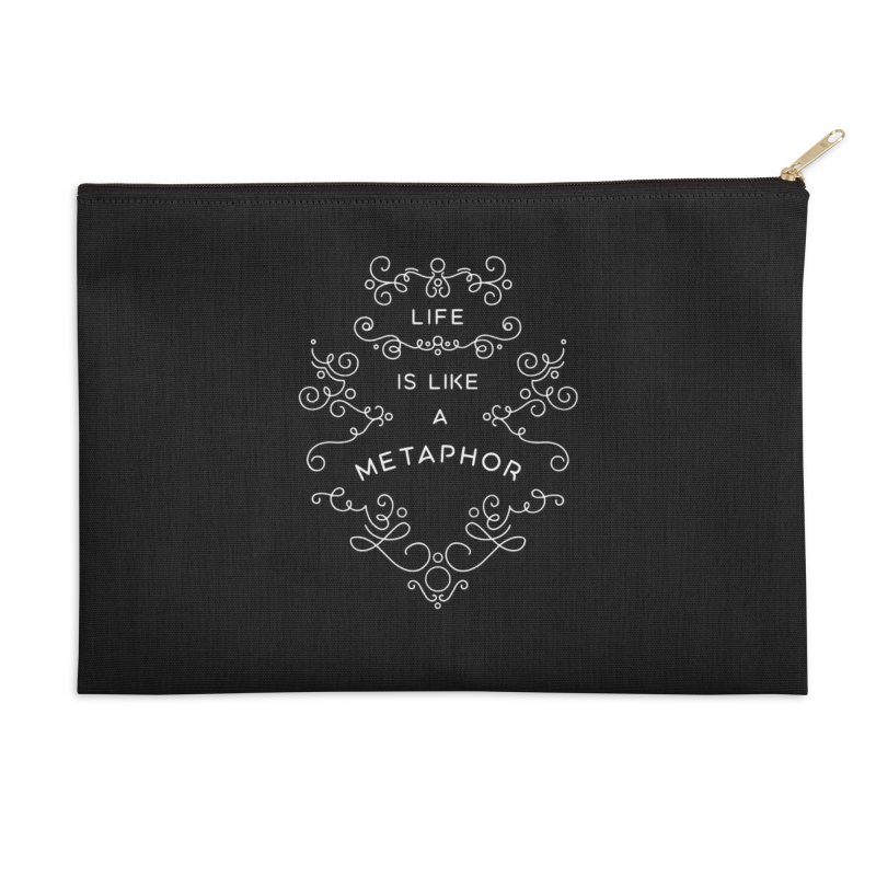 Life is Like a Metaphor Accessories Zip Pouch by BumbleBess