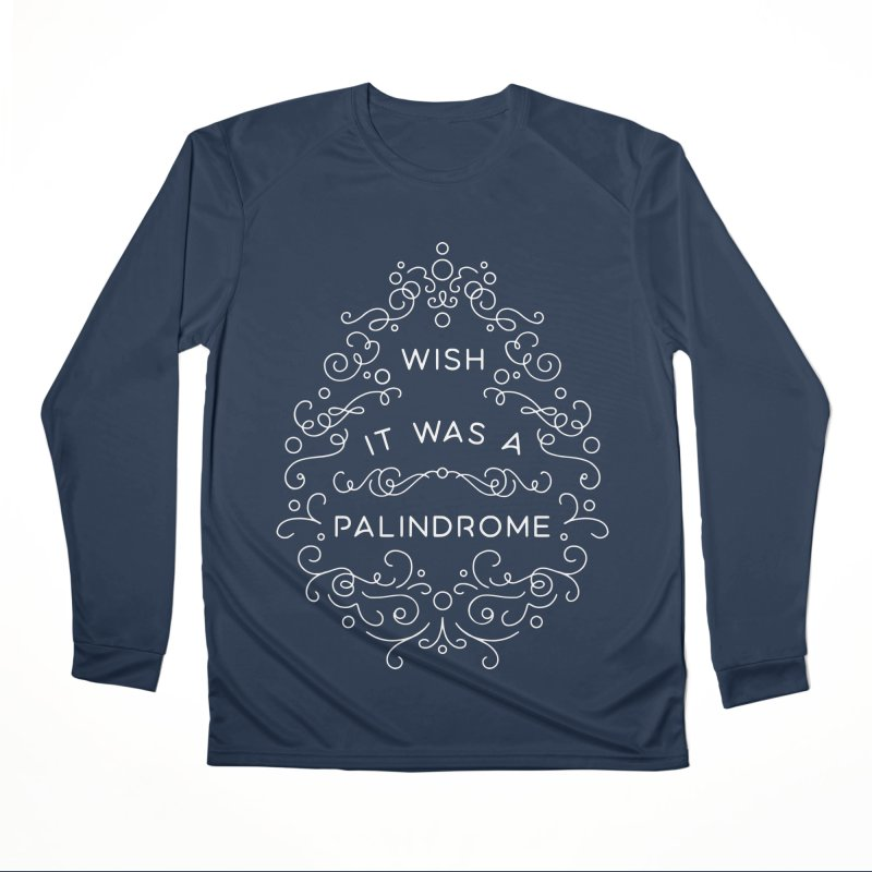 Wish it Was a Palindrome Men's Longsleeve T-Shirt by BumbleBess