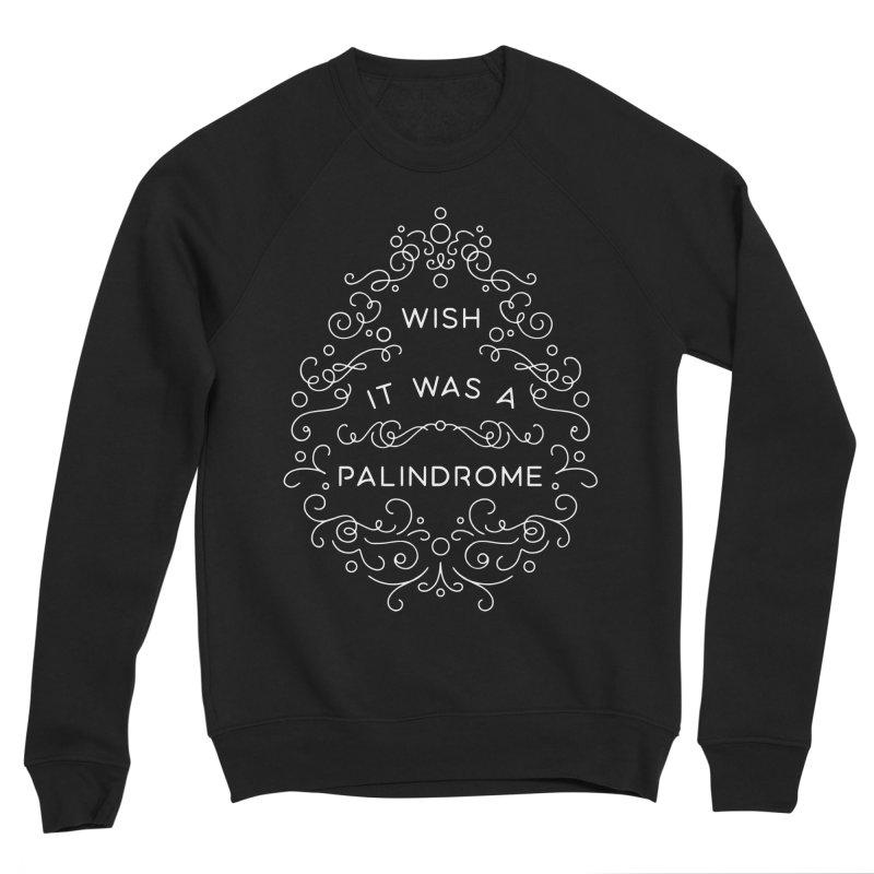 Wish it Was a Palindrome Women's Sweatshirt by BumbleBess