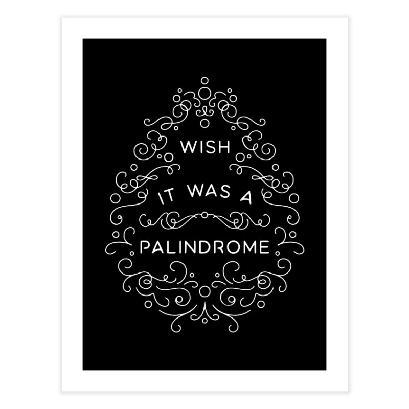 Wish it Was a Palindrome Home Fine Art Print by BumbleBess