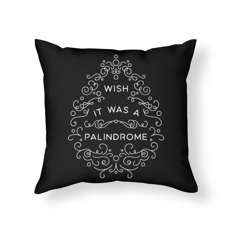 Wish it Was a Palindrome Home Throw Pillow by BumbleBess