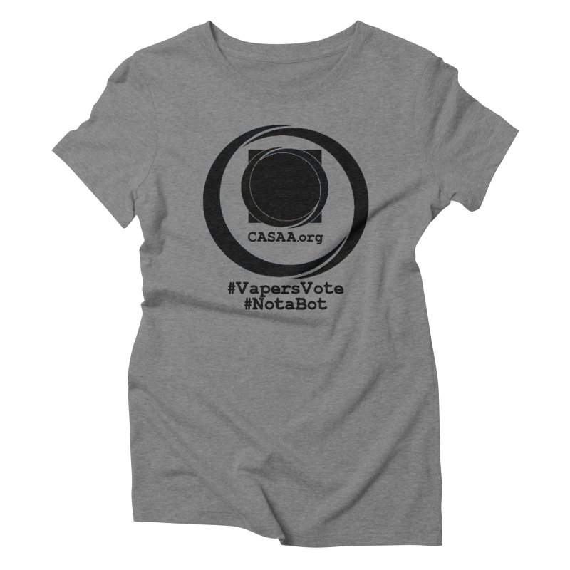 Vapers Vote / Not A Bot Women's Triblend T-Shirt by CASAA Store