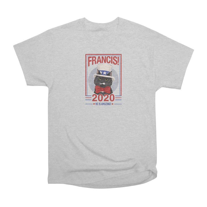 Francis! 2020  He IS Amazing! Women's Heavyweight Unisex T-Shirt by CGMFF