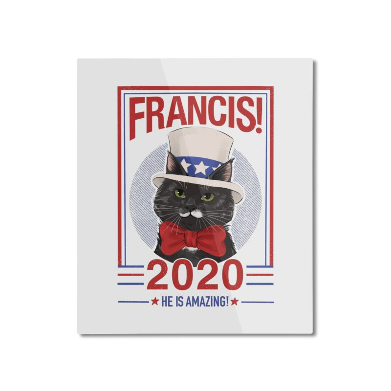 Francis! 2020  He IS Amazing! Home Mounted Aluminum Print by CGMFF