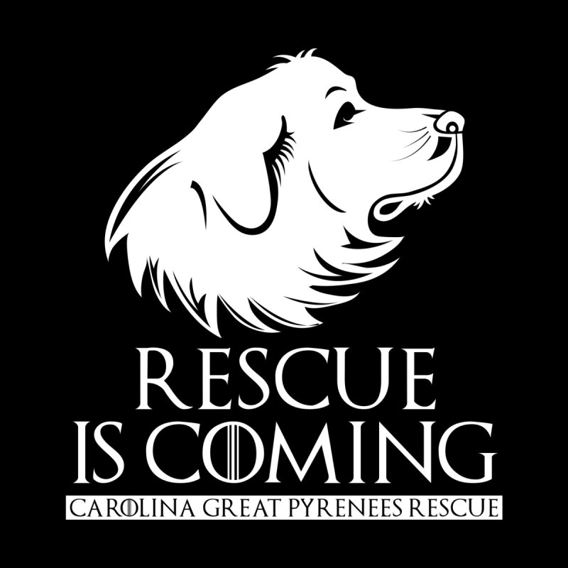 Rescue is Coming CGPR by Carolina Great Pyrenees Rescue's Shop