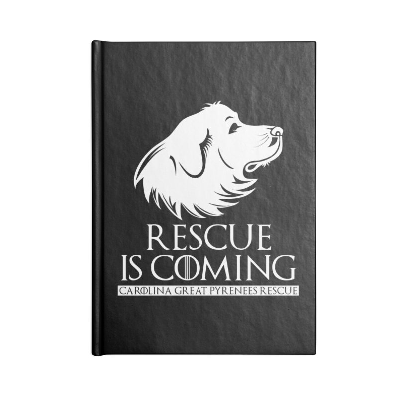 Rescue is Coming CGPR Accessories Notebook by Carolina Great Pyrenees Rescue's Shop