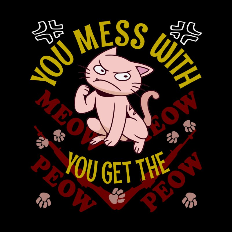 When You Mess With The Meow Meow You Get The Peow Peow Cat Men's T-Shirt by CWartDesign's Artist Shop