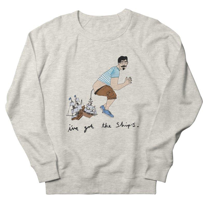 I've got the ships Men's Sweatshirt by Camilla Barnard's Artist Shop