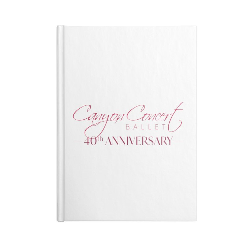 40th Anniversary Accessories Blank Journal Notebook by Canyon Concert Ballet's Artist Shop