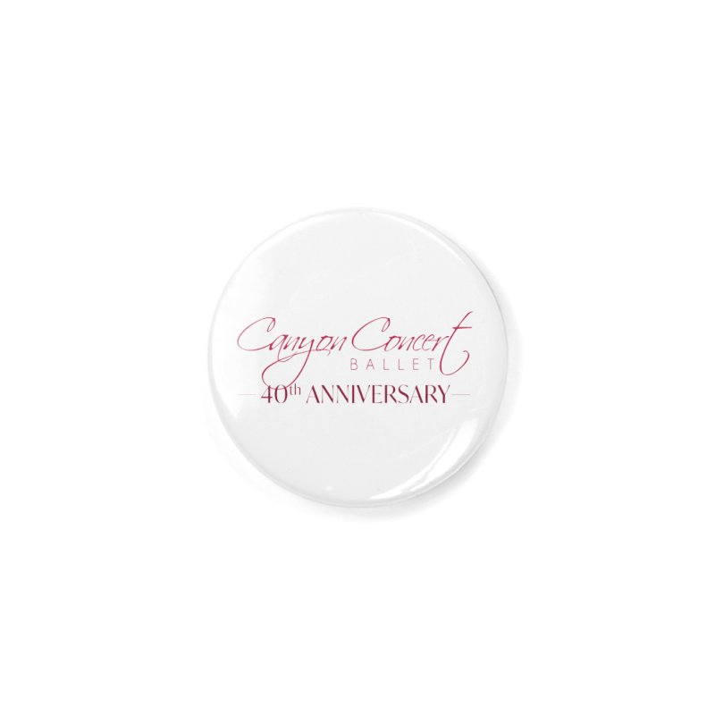 40th Anniversary Accessories Button by Canyon Concert Ballet's Artist Shop