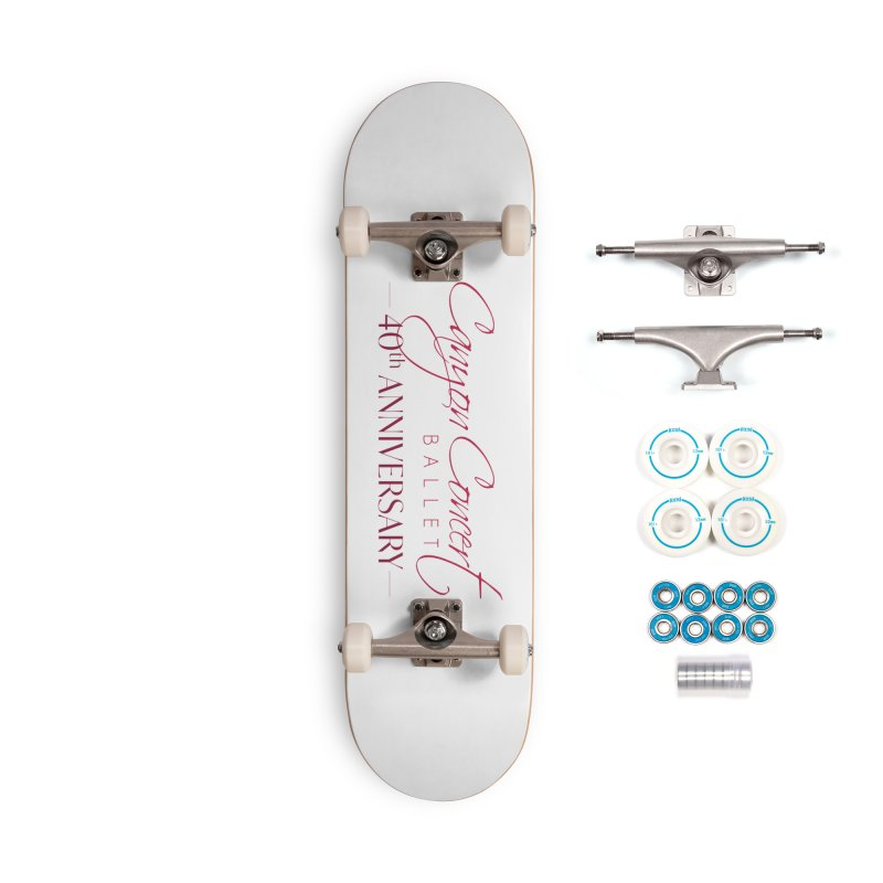40th Anniversary Accessories Complete - Basic Skateboard by Canyon Concert Ballet's Artist Shop