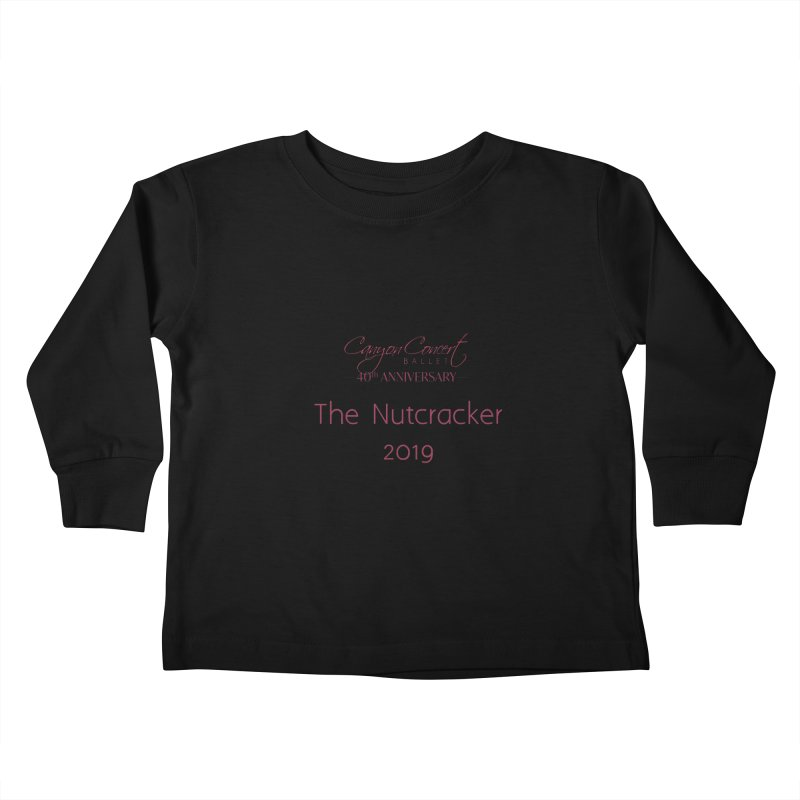 Nutcracker 2019 Kids Toddler Longsleeve T-Shirt by Canyon Concert Ballet's Artist Shop