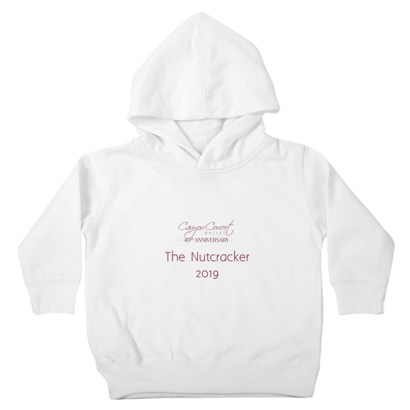 Nutcracker 2019 Kids Toddler Pullover Hoody by Canyon Concert Ballet's Artist Shop