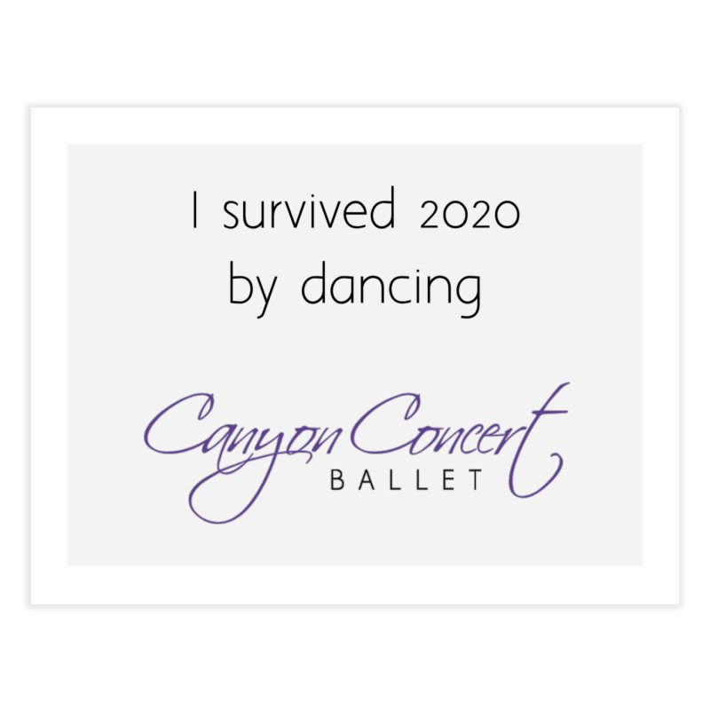 Survived 2020 Home Fine Art Print by Canyon Concert Ballet's Artist Shop