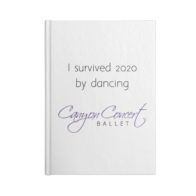 Survived 2020 Accessories Notebook by Canyon Concert Ballet's Artist Shop