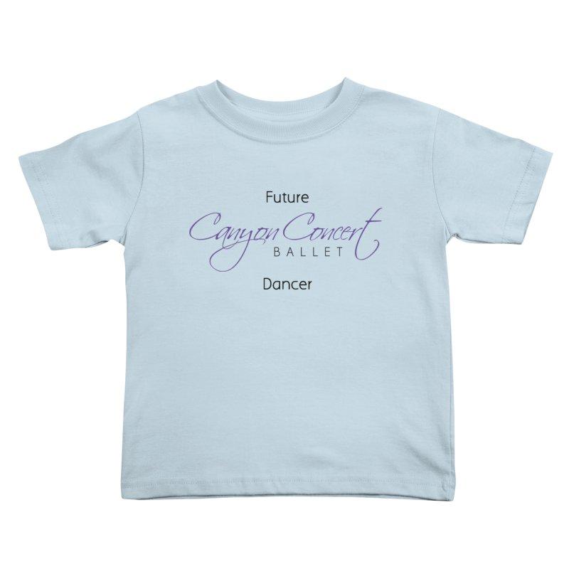 Future CCB Dancer Kids Toddler T-Shirt by Canyon Concert Ballet's Artist Shop