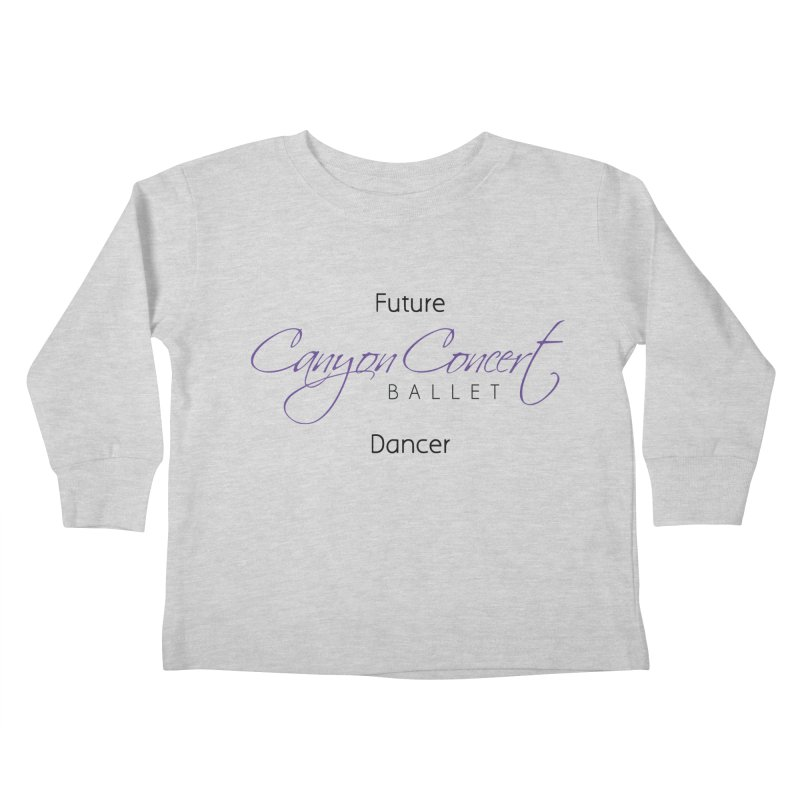 Future CCB Dancer Kids Toddler Longsleeve T-Shirt by Canyon Concert Ballet's Artist Shop