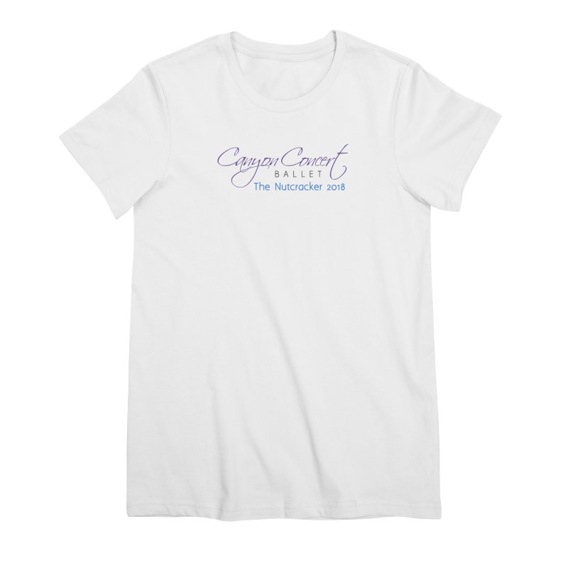 2018 The Nutcracker Women's Premium T-Shirt by Canyon Concert Ballet's Artist Shop