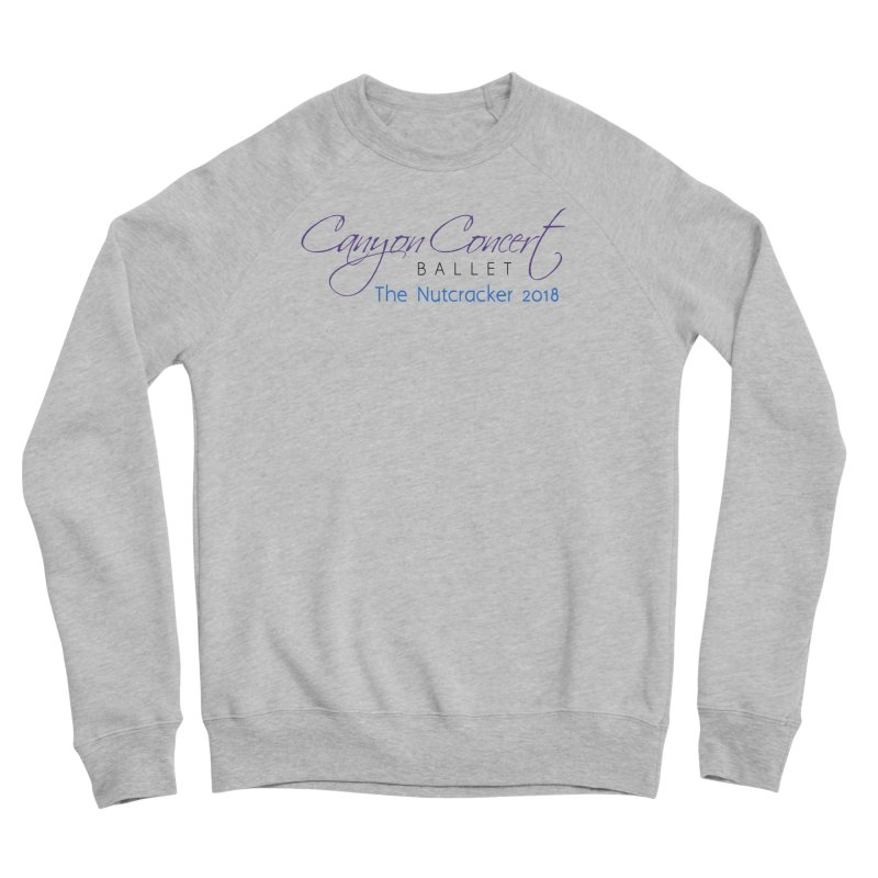 2018 The Nutcracker Men's Sponge Fleece Sweatshirt by Canyon Concert Ballet's Artist Shop