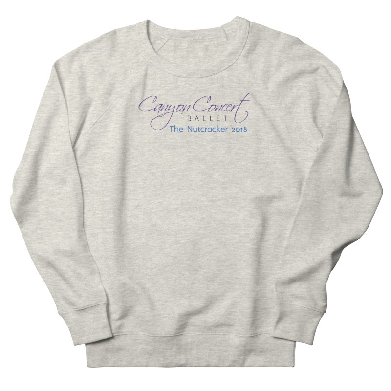 2018 The Nutcracker Women's Sweatshirt by Canyon Concert Ballet's Artist Shop