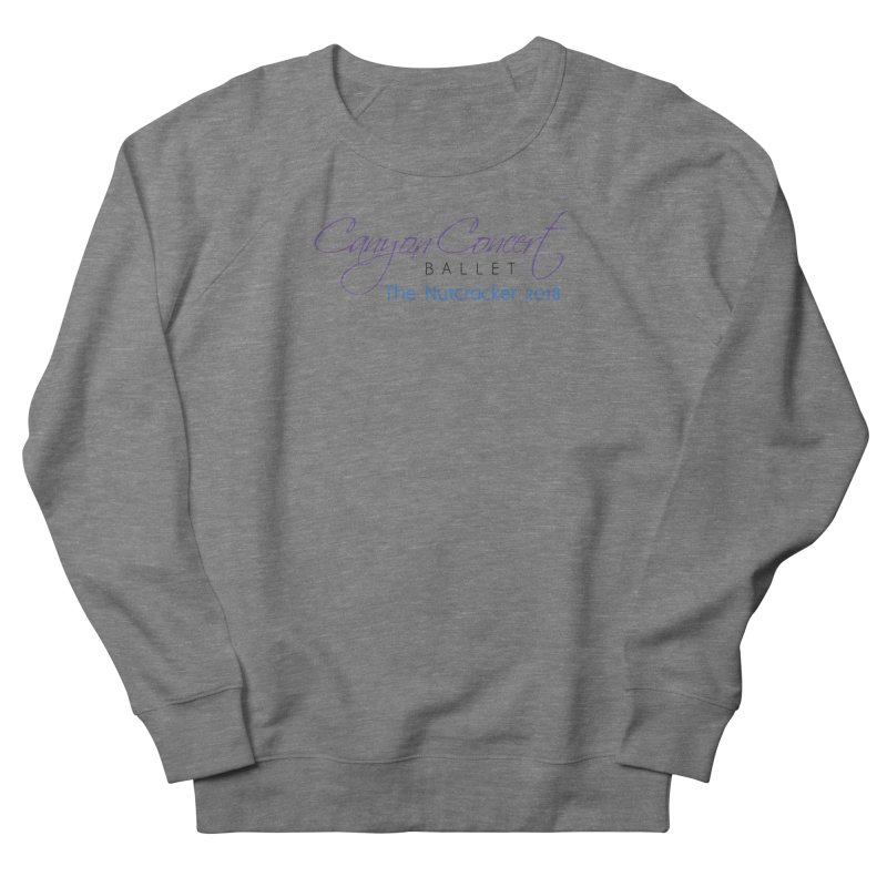 2018 The Nutcracker Men's French Terry Sweatshirt by Canyon Concert Ballet's Artist Shop