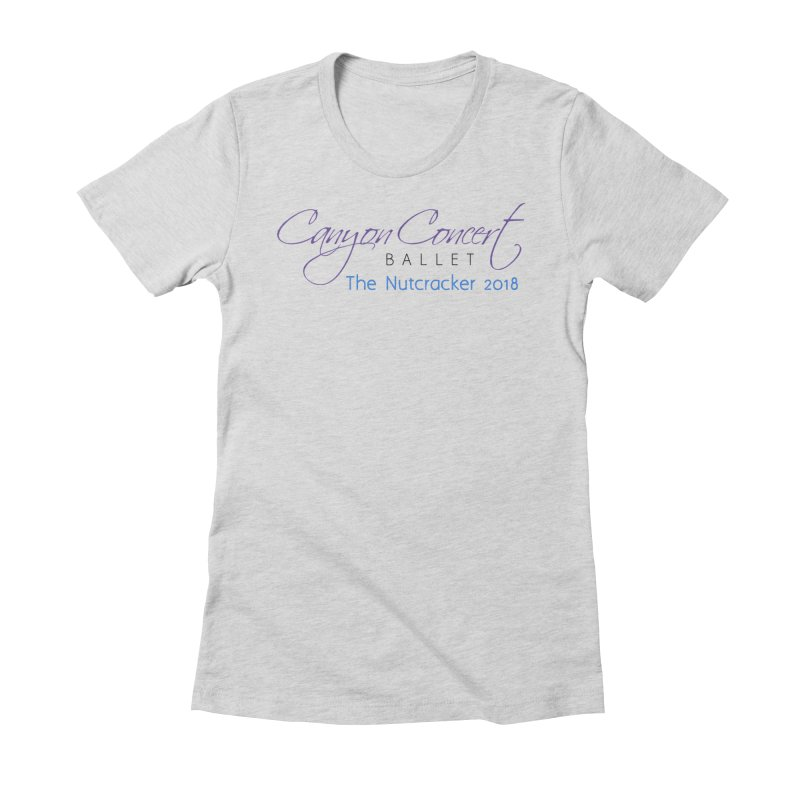 2018 The Nutcracker Women's Fitted T-Shirt by Canyon Concert Ballet's Artist Shop