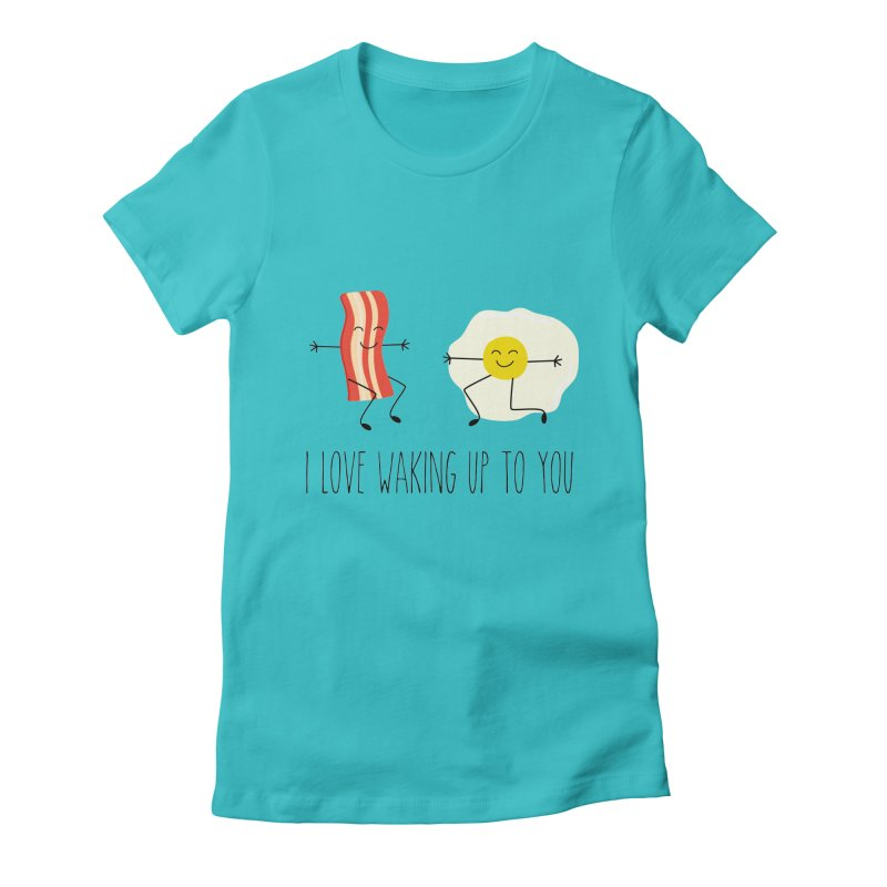 I Love Waking Up To You Women's T-Shirt by CardyHarHar's Artist Shop