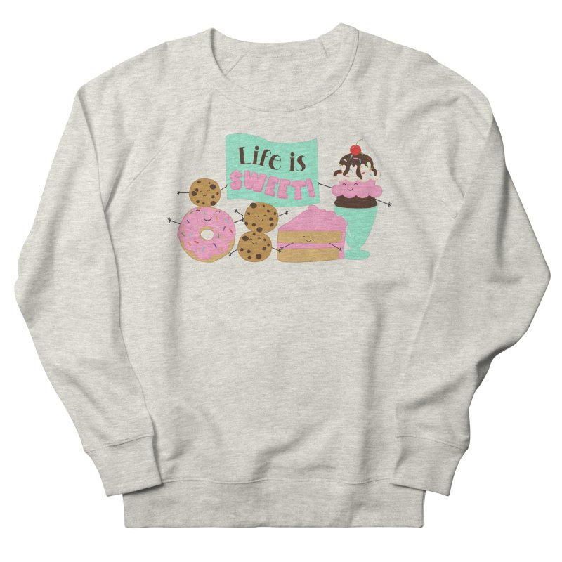 Life is Sweet Women's French Terry Sweatshirt by CardyHarHar's Artist Shop