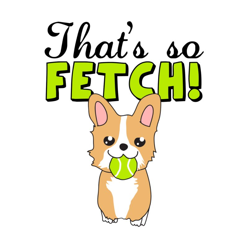 That's So Fetch Men's T-Shirt by CardyHarHar's Artist Shop