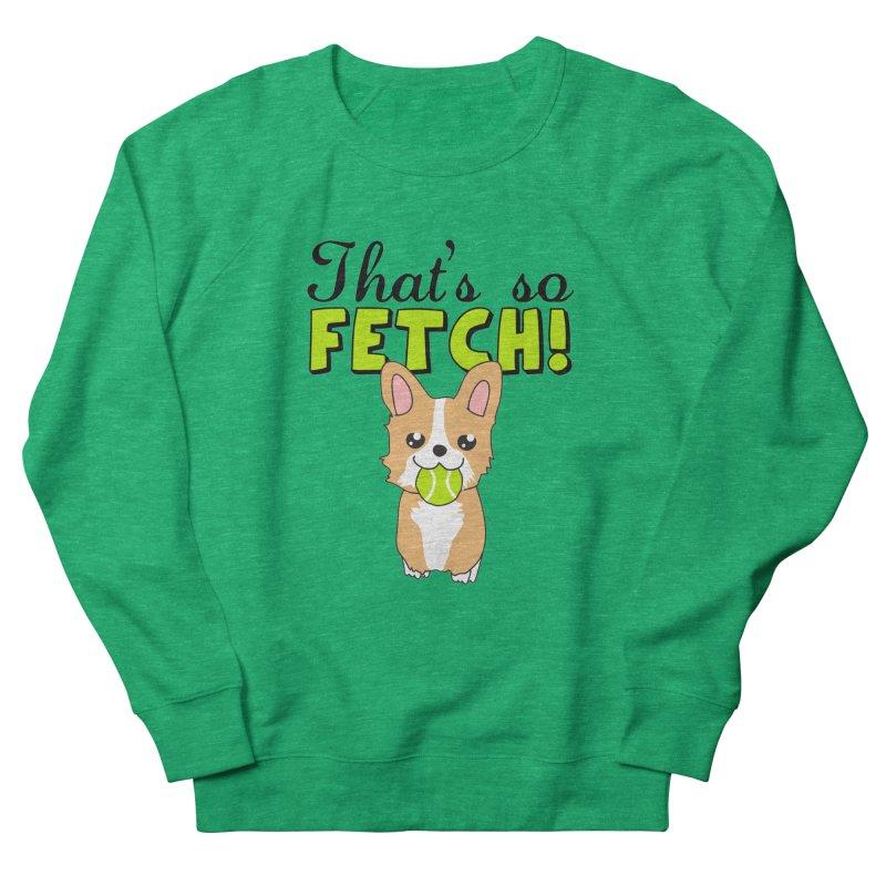 That's So Fetch Women's Sweatshirt by CardyHarHar's Artist Shop
