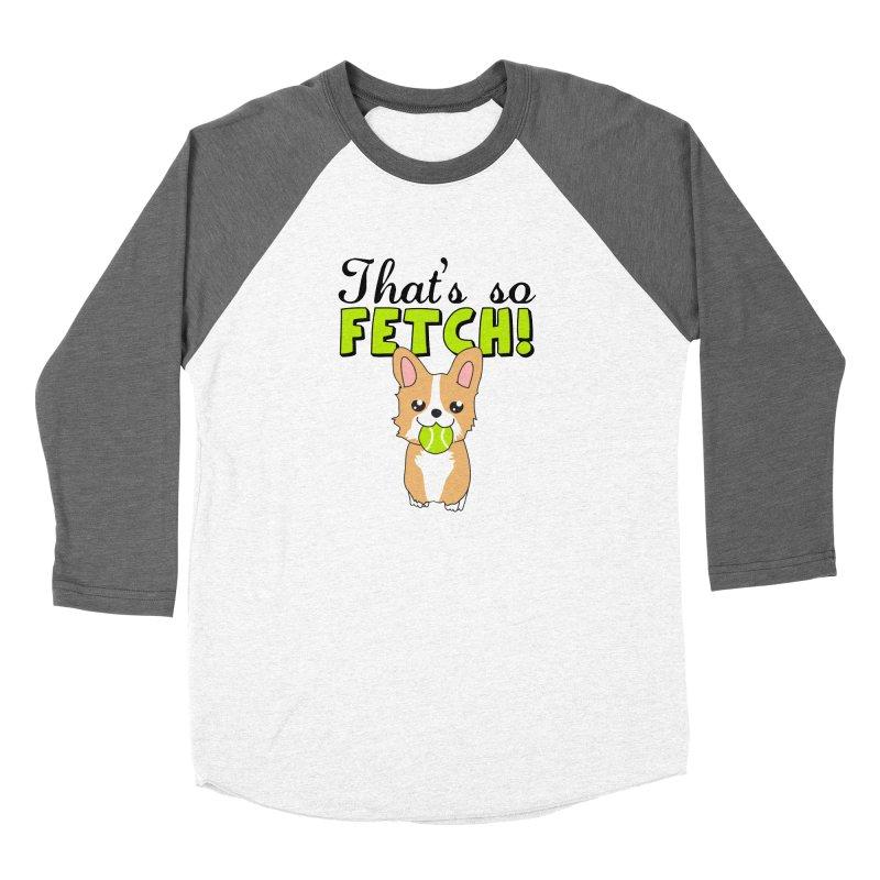 That's So Fetch Women's Longsleeve T-Shirt by CardyHarHar's Artist Shop