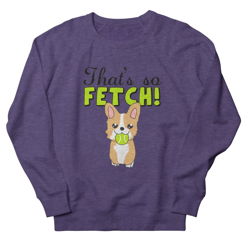That's So Fetch Men's French Terry Sweatshirt by CardyHarHar's Artist Shop