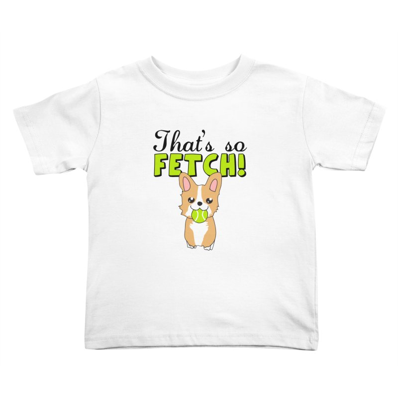 That's So Fetch Kids Toddler T-Shirt by CardyHarHar's Artist Shop