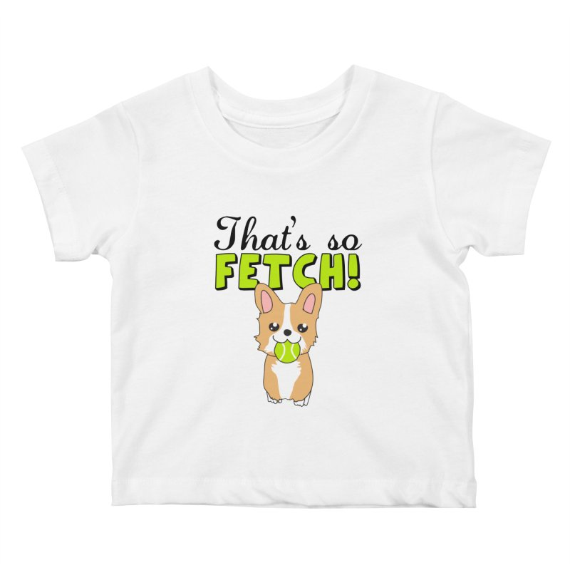 That's So Fetch Kids Baby T-Shirt by CardyHarHar's Artist Shop