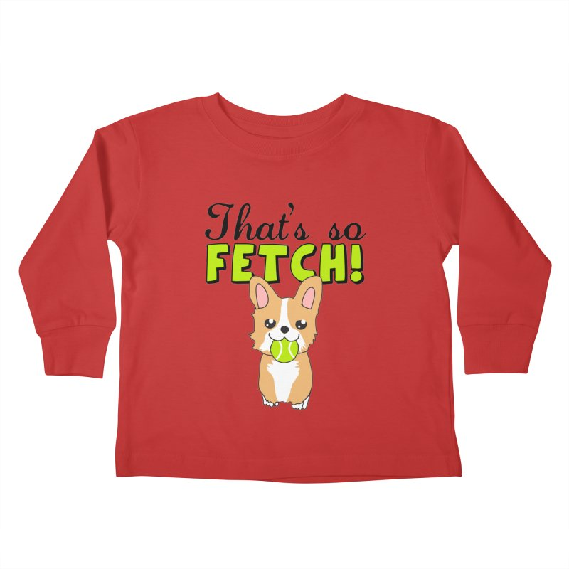 That's So Fetch Kids Toddler Longsleeve T-Shirt by CardyHarHar's Artist Shop