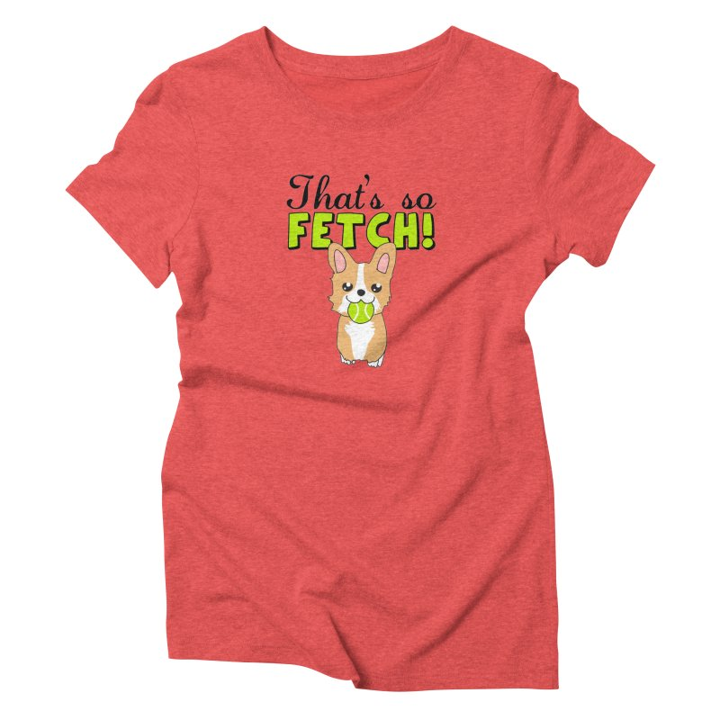 That's So Fetch Women's T-Shirt by CardyHarHar's Artist Shop