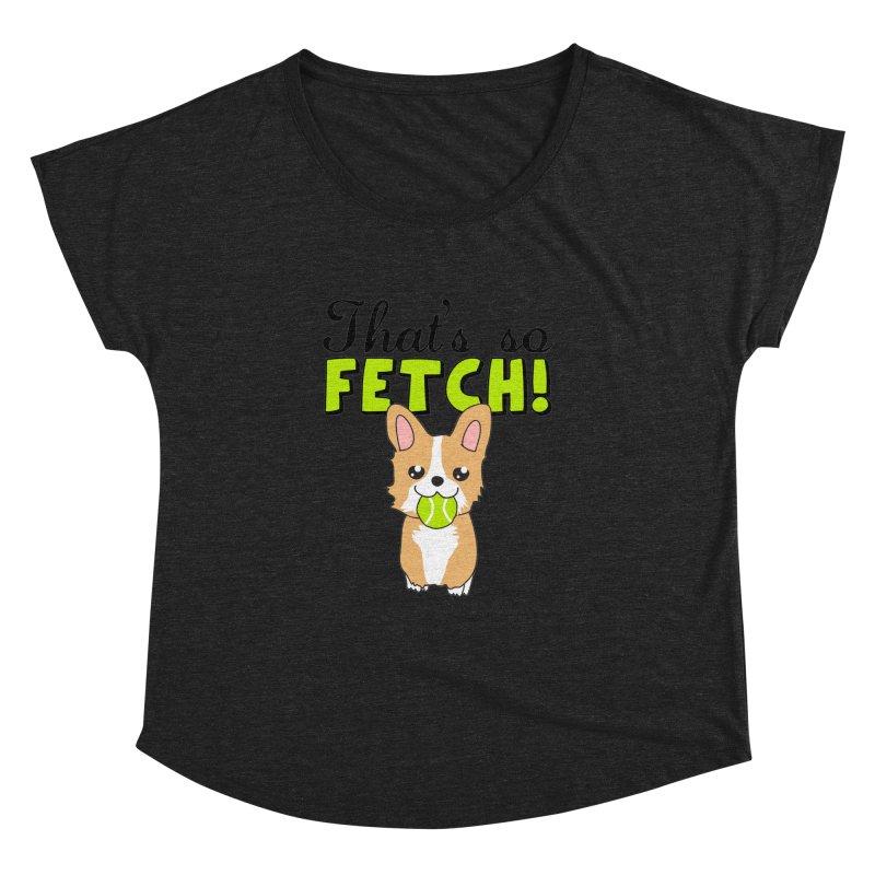 That's So Fetch Women's Dolman Scoop Neck by CardyHarHar's Artist Shop