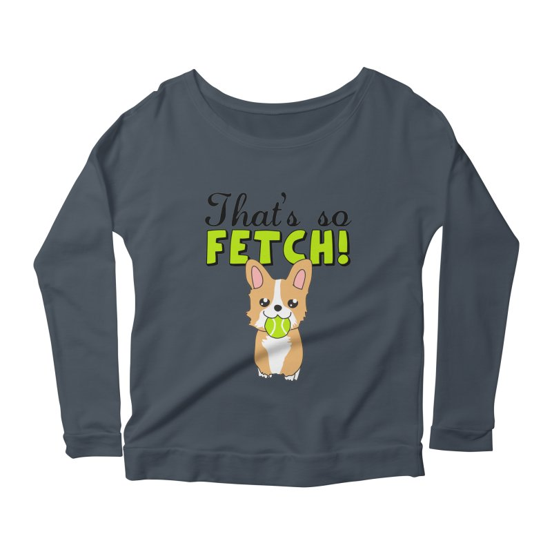 That's So Fetch Women's Scoop Neck Longsleeve T-Shirt by CardyHarHar's Artist Shop