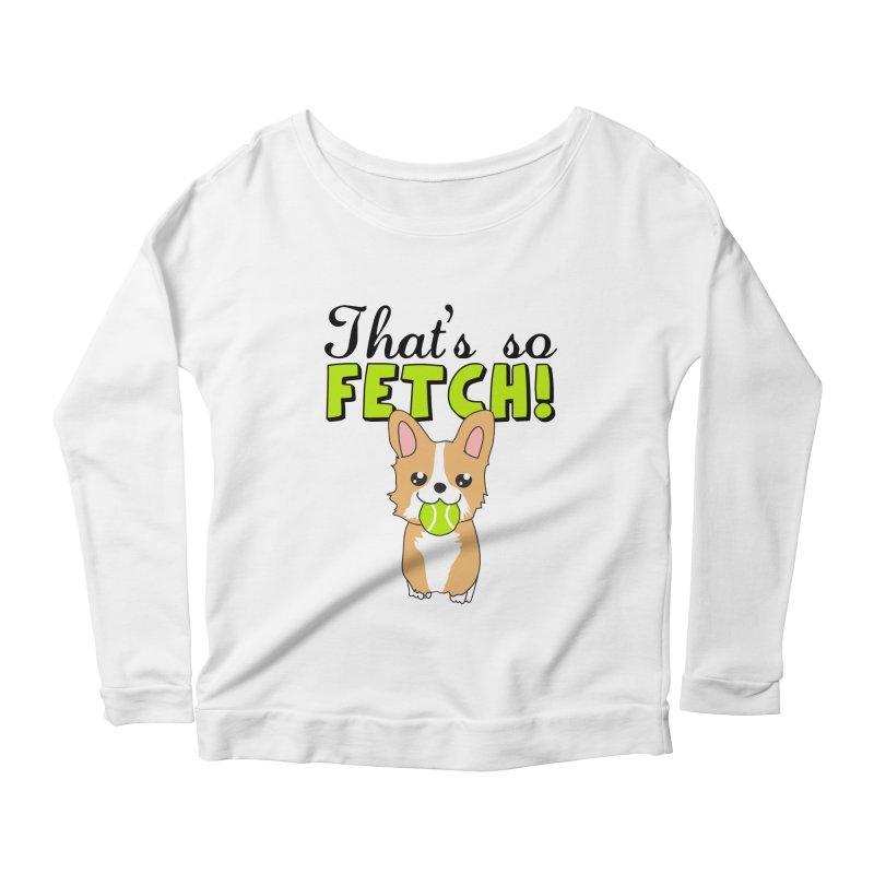 That's So Fetch Women's Scoop Neck Longsleeve T-Shirt by CardyHarHar's Artist Shop